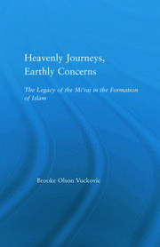 Heavenly Journeys, Earthly Concerns: The Legacy of the Mi'raj in the Formation of Islam