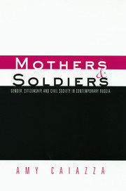 Mothers and Soldiers: Gender, Citizenship, and Civil Society in Contemporary Russia