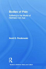Bodies of Pain: Suffering in the Works of Hartmann von Aue