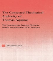 The Contested Theological Authority of Thomas Aquinas: The Controversies Between Hervaeus Natalis and Durandus of St. Pourcain, 1307-1323