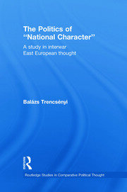 The Politics of National Character: A Study in Interwar East European Thought