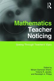 Mathematics Teacher Noticing: Seeing Through Teachers' Eyes