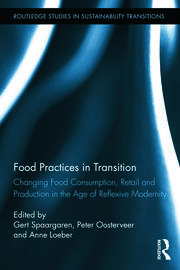 Food Practices in Transition: Changing Food Consumption, Retail and Production in the Age of Reflexive Modernity