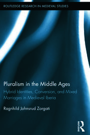 Pluralism in the Middle Ages: Hybrid Identities, Conversion, and Mixed Marriages in Medieval Iberia