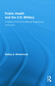 Public Health and the US Military: A History of the Army Medical Department, 1818-1917