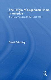 The Origin of Organized Crime in America: The New York City Mafia, 1891–1931