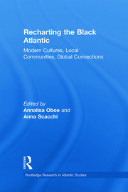 Recharting the Black Atlantic: Modern Cultures, Local Communities, Global Connections