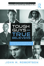 Tough Guys and True Believers: Managing Authoritarian Men in the Psychotherapy Room