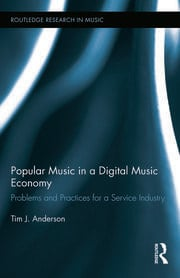 Popular Music in a Digital Music Economy: Problems and Practices for an Emerging Service Industry