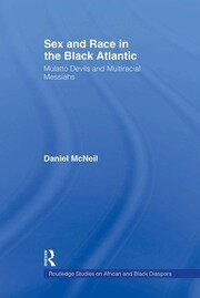 Sex and Race in the Black Atlantic: Mulatto Devils and Multiracial Messiahs