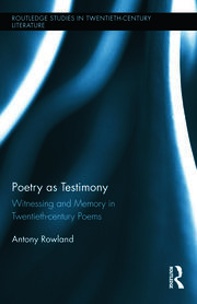 Poetry as Testimony: Witnessing and Memory in Twentieth-century Poems