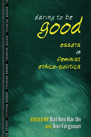 Daring to Be Good: Essays in Feminist Ethico-Politics