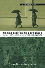 Cosmopolitan Geographies: New Locations in Literature and Culture