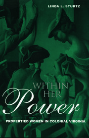 Within Her Power: Propertied Women in Colonial Virginia