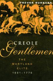 Creole Gentlemen: The Maryland Elite, 1691-1776