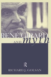 Rene Girard and Myth: An Introduction