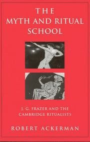 The Myth and Ritual School: J.G. Frazer and the Cambridge Ritualists