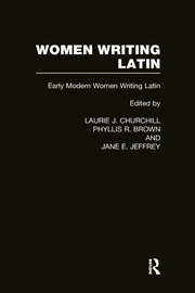 Women Writing Latin: Early Modern Women Writing Latin