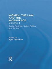 Social Feminism, Labor Politics, and the Law: Women, the Law, and the Workplace