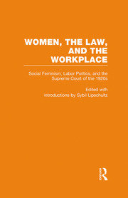 Social Feminism, Labor Politics, and the Supreme Court of the 1920s: Women, the Law, and the Workplace