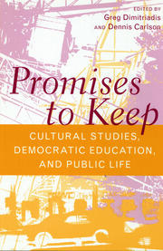 Promises to Keep: Cultural Studies, Democratic Education, and Public Life