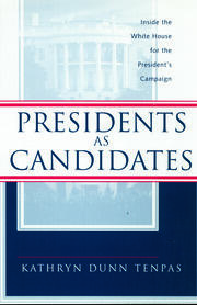 Presidents as Candidates: Inside the White House for the Presidential Campaign