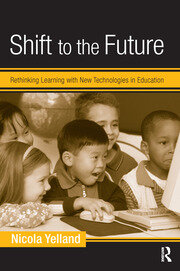 Shift to the Future: Rethinking Learning with New Technologies in Education