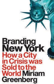 Branding New York: How a City in Crisis Was Sold to the World
