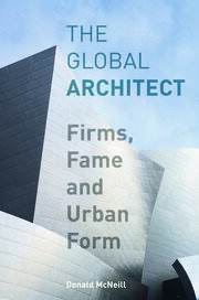The Global Architect: Firms, Fame and Urban Form