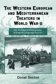 The Western European and Mediterranean Theaters in World War II: An Annotated Bibliography of English-Language Sources