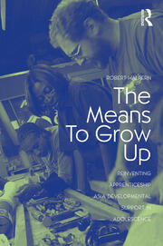 The Means to Grow Up: Reinventing Apprenticeship as a Developmental Support in Adolescence
