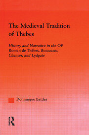 The Medieval Tradition of Thebes: History and Narrative in the Roman de Thebes, Boccaccio, Chaucer, and Lydgate