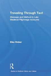 Traveling Through Text: Message and Method in Late Medieval Pilgrimage Accounts