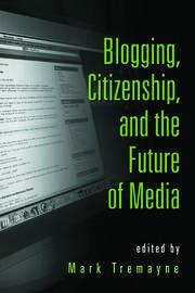 Blogging, Citizenship, and the Future of Media