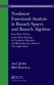 Nonlinear Functional Analysis in Banach Spaces and Banach Algebras