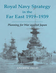Royal Navy Strategy in the Far East 1919-1939
