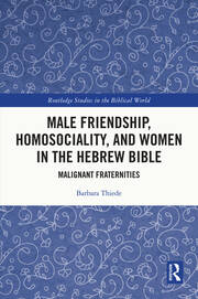 Male Friendship, Homosociality, and Women in the Hebrew Bible