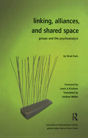 Linking, Alliances, and Shared Space: Groups and the Psychoanalyst
