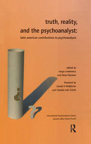 Truth, Reality and the Psychoanalyst: Latin American Contributions to Psychoanalysis