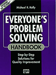Everyone's Problem Solving Handbook: Step-by-Step Solutions for Quality Improvement