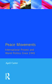Peace Movements: International Protest and World Politics Since 1945