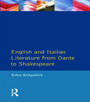 English and Italian Literature From Dante to Shakespeare: A Study of Source, Analogue and Divergence