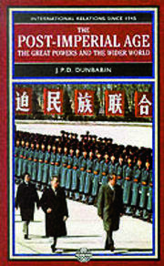 The Post-Imperial Age: The Great Powers and the Wider World: International Relations Since 1945: a history in two volumes