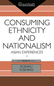 Consuming Ethnicity and Nationalism: Asian Experiences