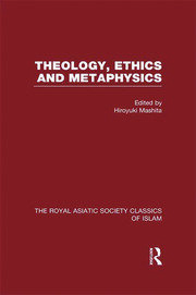 Theology, Ethics and Metaphysics: Royal Asiatic Society Classics of Islam