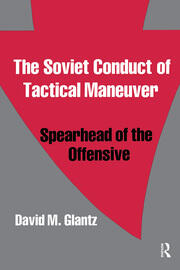 The Soviet Conduct of Tactical Maneuver: Spearhead of the Offensive