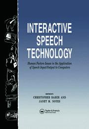 Interactive Speech Technology: Human Factors Issues In The Application Of Speech Input/Output To Computers: Human Factors Issues In The Application Of Speech Input/Output To Computers