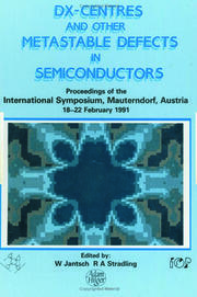 D(X) Centres and other Metastable Defects in Semiconductors, Proceedings of the INT Symposium, Mauterndorf, Austria, 18-22 February 1991