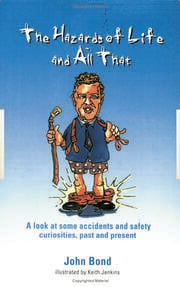 The Hazards of Life and All That: A look at some accidents and safety curiosities, past and present, Third Edition