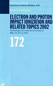 Electron and Photon Impact Ionisation and Related Topics 2002: Proceedings of the International Conference on Electron and Photon Impact Ionisation and Related Topics, Metz, France, 18 to 20 July 2002